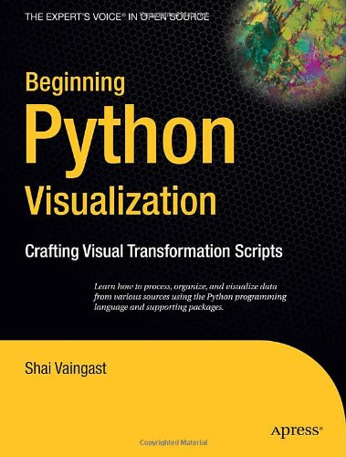 Cover: Beginning Python Visualization: Crafting Visual Transformation Scripts (Books for Professionals by Professionals)