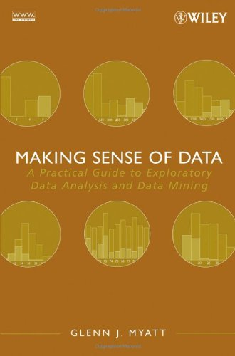 Cover: Making Sense of Data: A Practical Guide to Exploratory Data Analysis and Data Mining