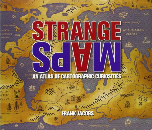 Cover: Strange Maps: An Atlas of Cartographic Curiosities