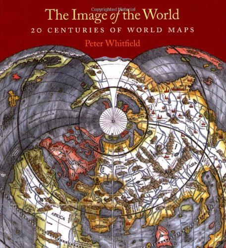 Cover: The Image of the World: 20 Centuries of World Maps