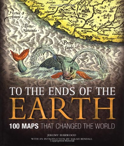 Cover: To the Ends of the Earth: 100 Maps That Changed the World