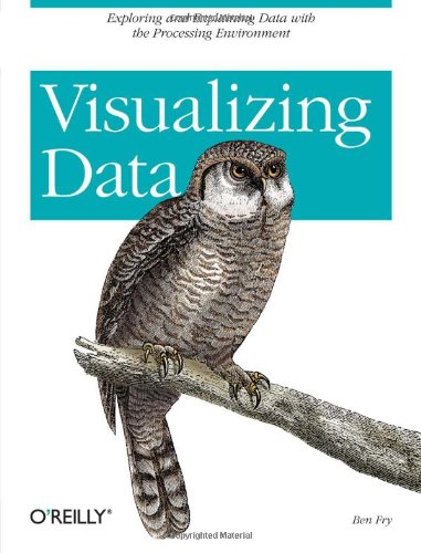 Cover: Visualizing Data: Exploring and Explaining Data with the Processing Environment